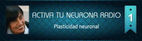 Activa Tu Neurona Radio ® Nº1 Plasticidad neuronal