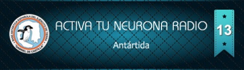 Activa Tu Neurona Radio ® Nº13 Antártida