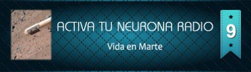 Activa Tu Neurona Radio ® Nº9 Vida en Marte