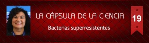 19 La Cápsula de la Ciencia Bacterias superresistentes