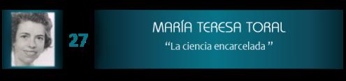 María Teresa Toral, la ciencia encarcelada
