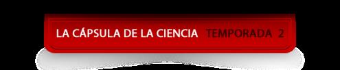 La Cápsula de la Ciencia ® Temporada 2