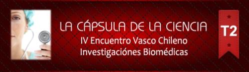 La Cápsula de la Ciencia ® Nº123. IV Encuentro Vasco Chileno de Investigaciones Biomédicas