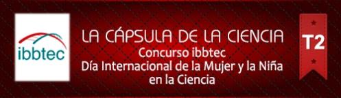 La Cápsula de la Ciencia ® Concurso ibbtec del Día Internacional de la Mujer y la niña en la Ciencia