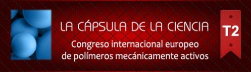 La Cápsula de la Ciencia ® Nº173. Congreso internacional europeo de polímeros mecánicamente activos