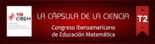 La Cápsula de la Ciencia ® Nº 188. VIII CIBEM Congreso Iberoamericano de Educación Matemática