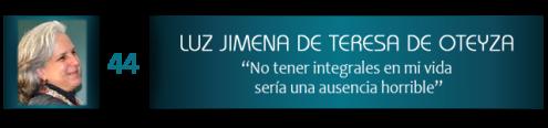 """María de la Luz Jimena de Teresa de Oteyza: """"No tener integrales en mi vida sería una ausencia horrible"""""""
